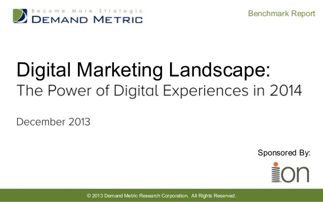 © 2013 Demand Metric Research Corporation. All Rights Reserved. Benchmark Report Sponsored By: Digital Marketing Landscape: