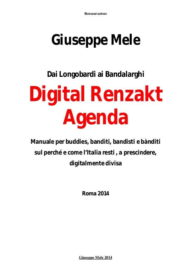 Renzaurazione Giuseppe Mele 2014 Giuseppe Mele Dai Longobardi ai Bandalarghi Digital Renzakt Agenda Manuale per buddies, b...