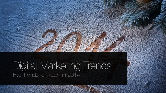 Digital Marketing Trends Five Trends to Watch in 2014