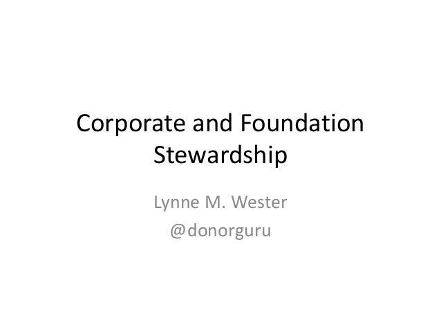 Corporate and Foundation Stewardship Lynne M. Wester @donorguru
