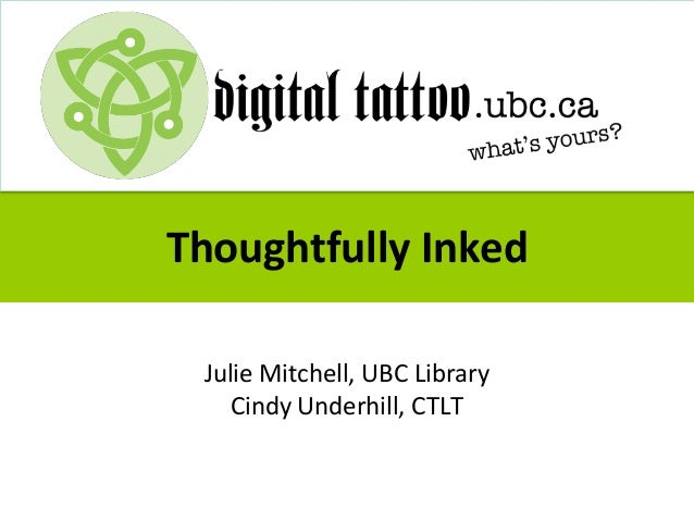 Thoughtfully Inked Julie Mitchell, UBC Library Cindy Underhill, CTLT