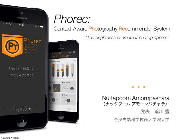 "Phorec: Context-Aware Photography Recommender System ""The brightness of amateur photographers""  Nuttapoom Amornpashara (ナッ..."
