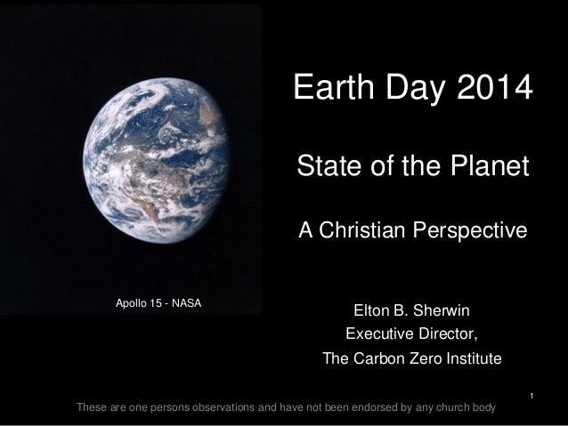 Apollo 15 - NASA 1 Earth Day 2014 State of the Planet A Christian Perspective Elton B. Sherwin Executive Director, The Car...