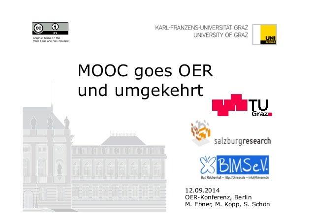 MOOC goes OER  und umgekehrt  12.09.2014  OER-Konferenz, Berlin  M. Ebner, M. Kopp, S. Schön  Graphic items on the  front ...
