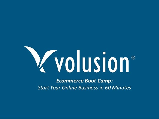 Ecommerce Boot Camp: Start Your Online Business in 60 Minutes  Confidential and Proprietary Information