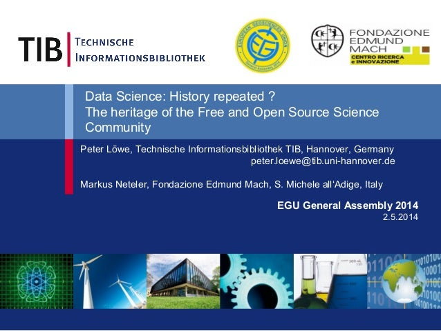 Data Science: History repeated ? The heritage of the Free and Open Source Science Community EGU General Assembly 2014 2.5....