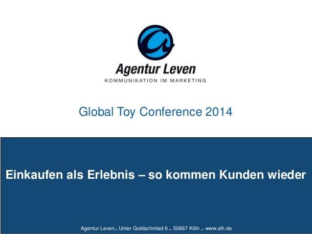 Agentur Leven.. Unter Goldschmied 6 .. 50667 Köln .. www.alh.de Einkaufen als Erlebnis – so kommen Kunden wieder Global To...