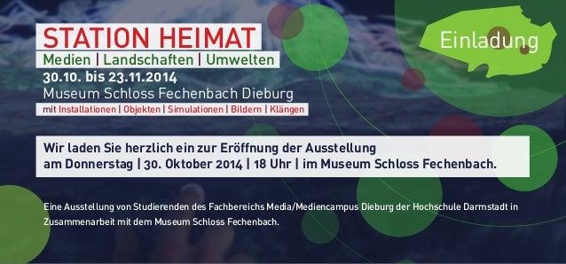STATION HEIMAT Einladung  Medien   Landschaften   Umwelten  30.10. bis 23.11.2014  Museum Schloss Fechenbach Dieburg  mit ...