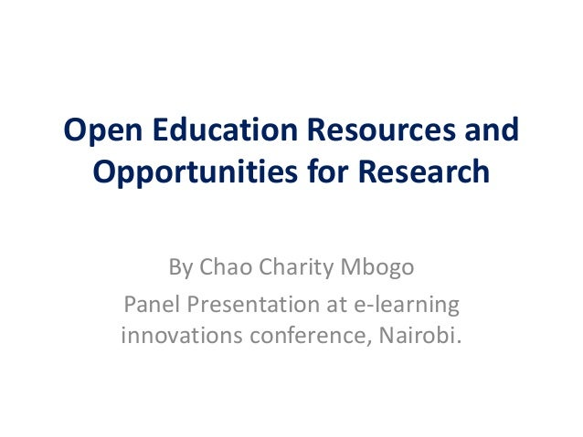 Open Education Resources and Opportunities for Research By Chao Charity Mbogo Panel Presentation at e-learning innovations...
