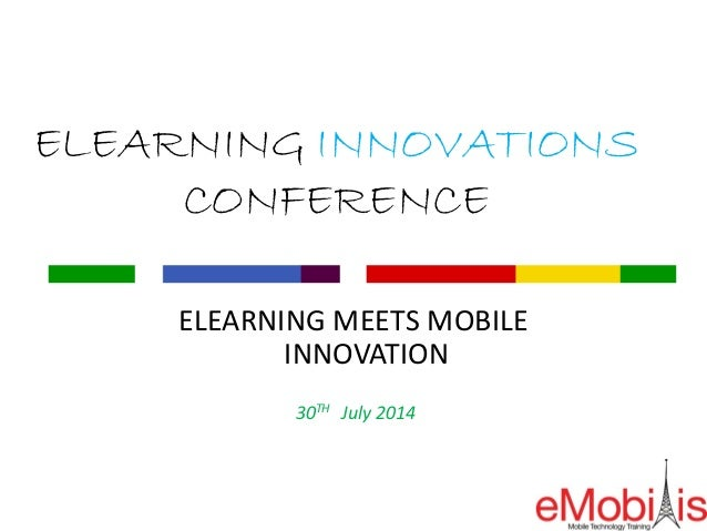 ELEARNING INNOVATIONS CONFERENCE ELEARNING MEETS MOBILE INNOVATION 30TH July 2014