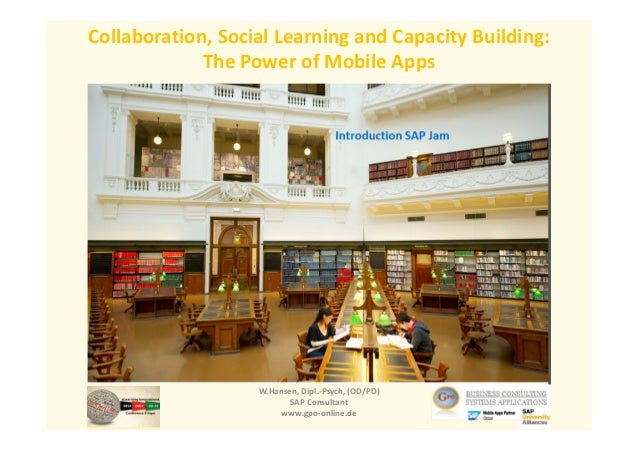 W.Hansen, Dipl.-Psych, (OD/PD) SAP Consultant www.gpo-online.de Collaboration, Social Learning and Capacity Building: The ...