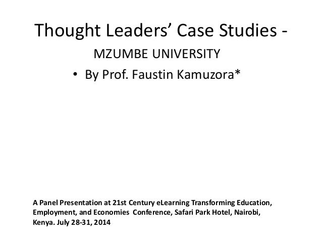 Thought Leaders' Case Studies - MZUMBE UNIVERSITY • By Prof. Faustin Kamuzora* A Panel Presentation at 21st Century eLearn...