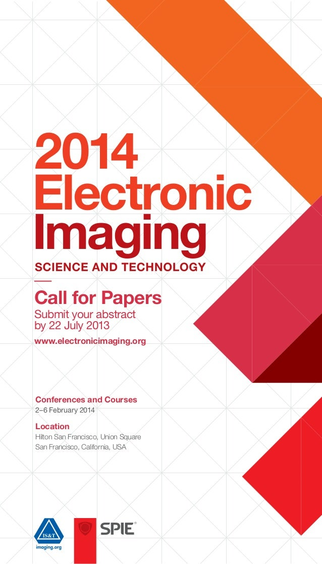Electronic Imaging 2014 Call for Papers Submit your abstract by 22 July 2013 www.electronicimaging.org Conferences and Cou...