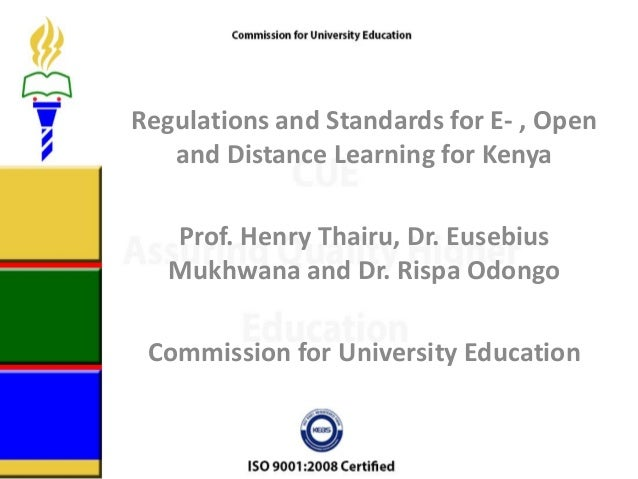Regulations and Standards for E- , Open and Distance Learning for Kenya Prof. Henry Thairu, Dr. Eusebius Mukhwana and Dr. ...