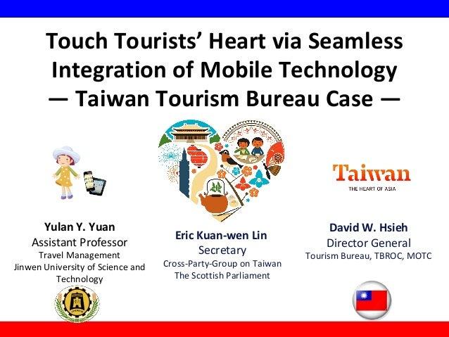 Touch Tourists' Heart via Seamless Integration of Mobile Technology — Taiwan Tourism Bureau Case —  Yulan Y. Yuan Assistan...
