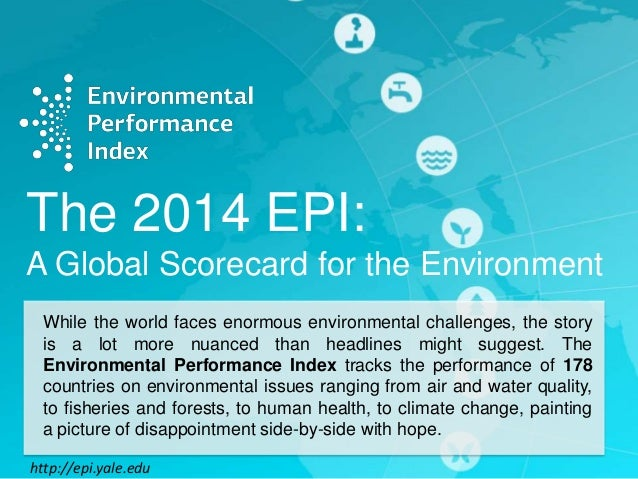The 2014 EPI: A Global Scorecard for the Environment While the world faces enormous environmental challenges, the story is...