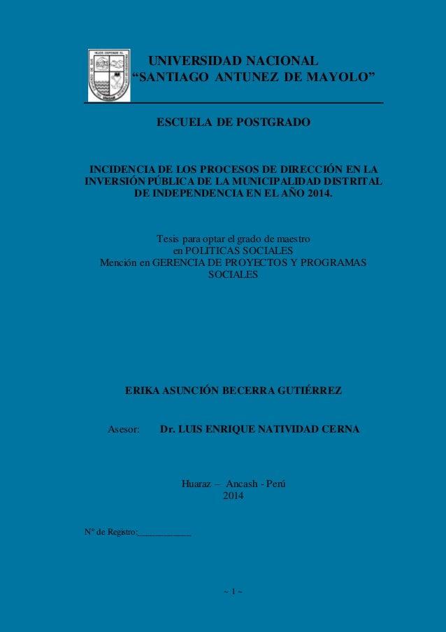 """~ 1 ~ UNIVERSIDAD NACIONAL """"SANTIAGO ANTUNEZ DE MAYOLO"""" ESCUELA DE POSTGRADO INCIDENCIA DE LOS PROCESOS DE DIRECCIÓN EN LA..."""
