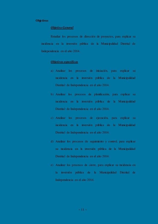 ~ 11 ~ Objetivos Objetivo General Estudiar los procesos de dirección de proyectos, para explicar su incidencia en la inver...