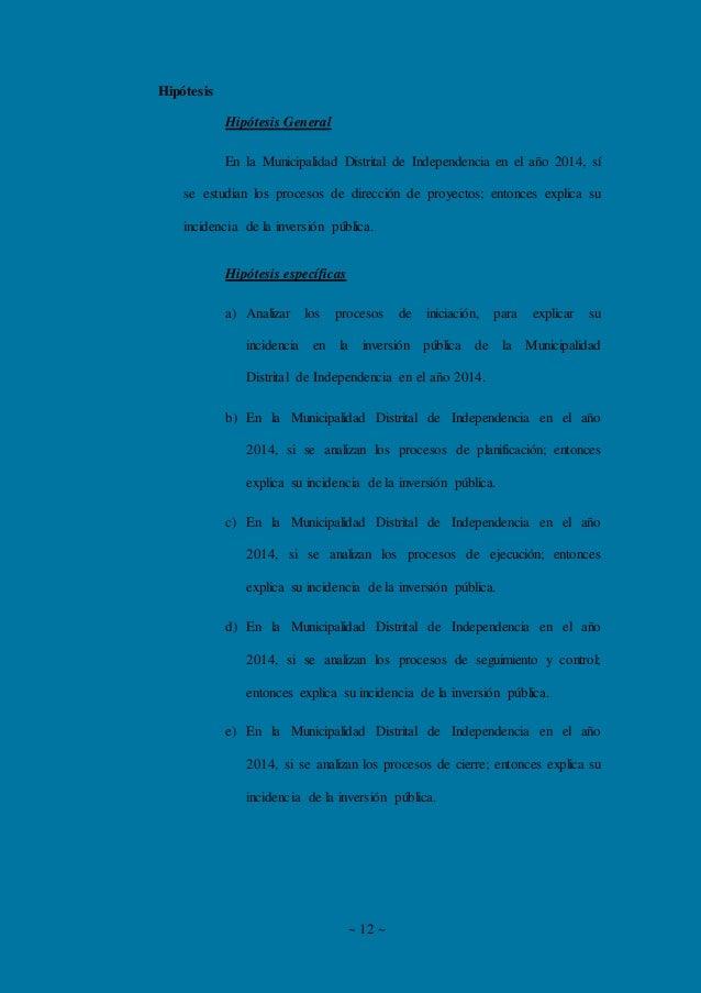 ~ 12 ~ Hipótesis Hipótesis General En la Municipalidad Distrital de Independencia en el año 2014, sí se estudian los proce...