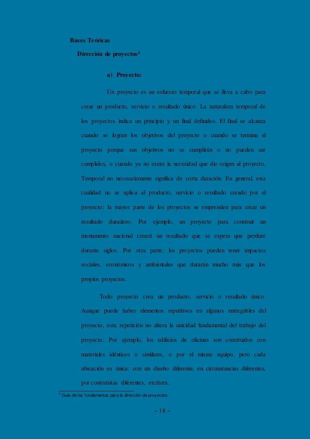 ~ 18 ~ Bases Teóricas Dirección de proyectos2 a) Proyecto: Un proyecto es un esfuerzo temporal que se lleva a cabo para cr...