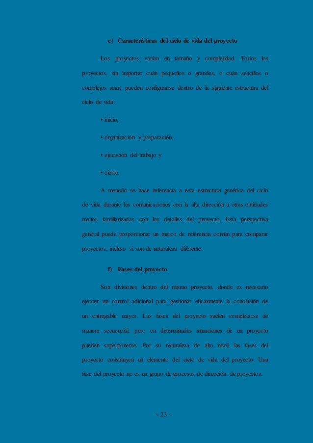 ~ 23 ~ e) Características del ciclo de vida del proyecto Los proyectos varían en tamaño y complejidad. Todos los proyectos...