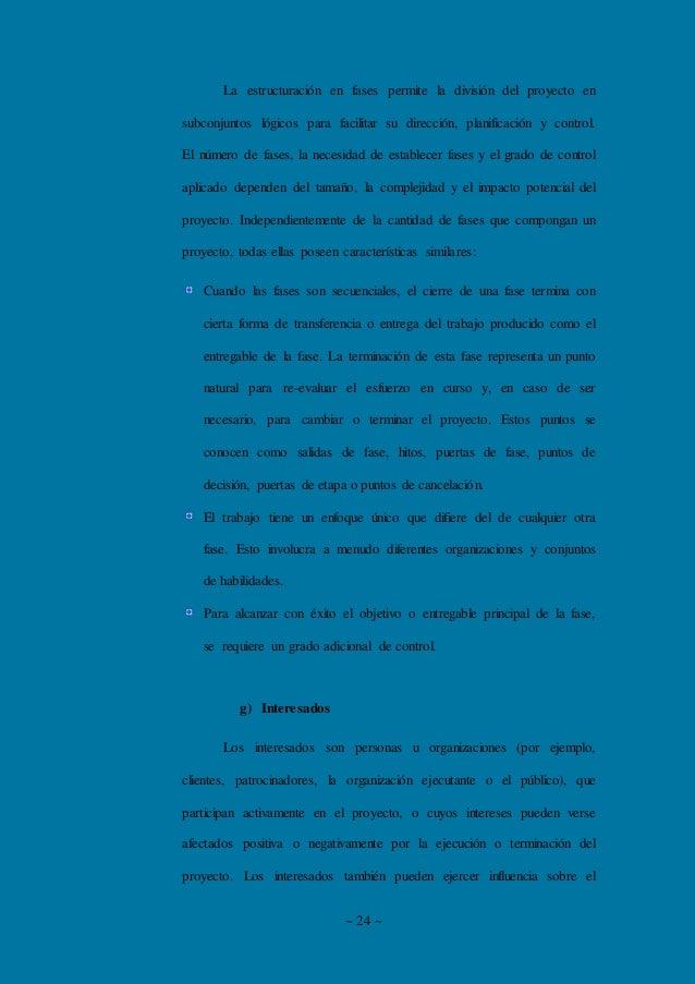 ~ 24 ~ La estructuración en fases permite la división del proyecto en subconjuntos lógicos para facilitar su dirección, pl...