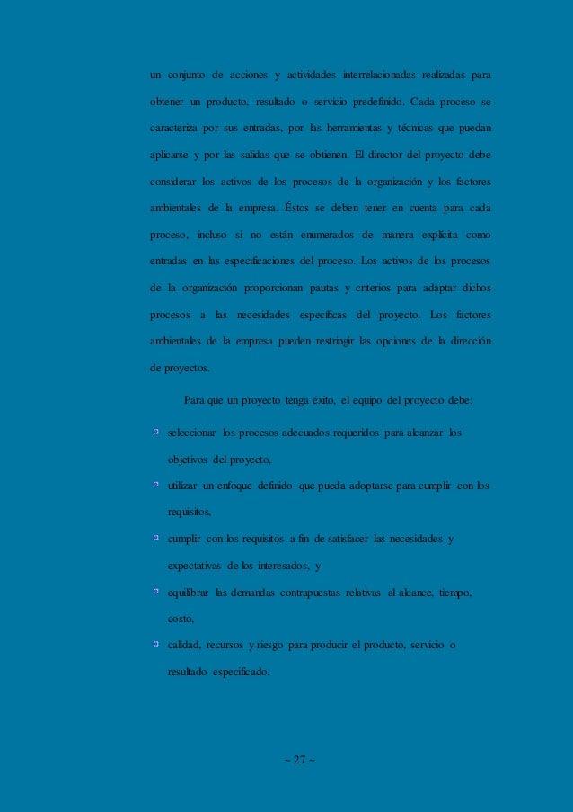 ~ 27 ~ un conjunto de acciones y actividades interrelacionadas realizadas para obtener un producto, resultado o servicio p...