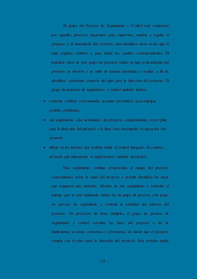 ~ 34 ~ El grupo del Proceso de Seguimiento y Control está compuesto por aquellos procesos requeridos para supervisar, anal...