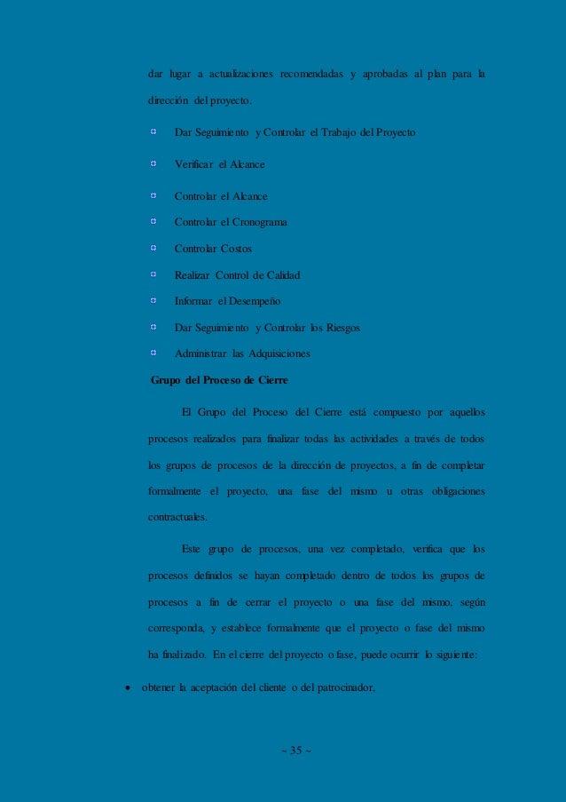 ~ 35 ~ dar lugar a actualizaciones recomendadas y aprobadas al plan para la dirección del proyecto. Dar Seguimiento y Cont...