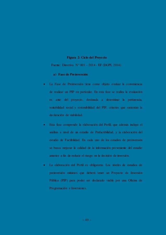 ~ 49 ~ Figura 2: Ciclo del Proyecto Fuente: Directiva N° 001 – 2014 - EF (DGPI, 2014) a) Fase de Preinversión  La Fase de...