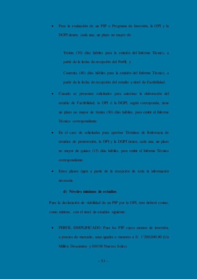 ~ 53 ~  Para la evaluación de un PIP o Programa de Inversión, la OPI y la DGPI tienen, cada una, un plazo no mayor de: Tr...