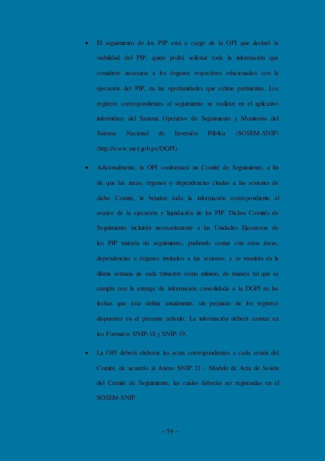 ~ 59 ~  El seguimiento de los PIP está a cargo de la OPI que declaró la viabilidad del PIP, quien podrá solicitar toda la...