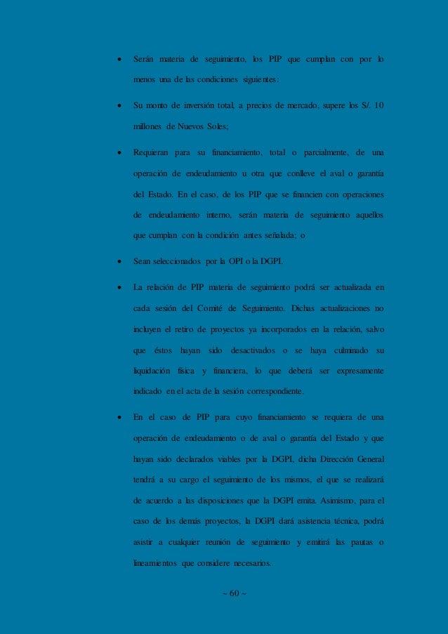 ~ 60 ~  Serán materia de seguimiento, los PIP que cumplan con por lo menos una de las condiciones siguientes:  Su monto ...
