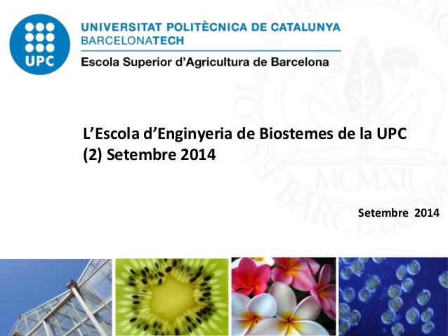 22  L'Escola d'Enginyeria de Biostemes de la UPC  (2) Setembre 2014  Setembre 2014