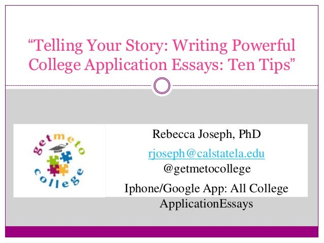 U201cTelling Your Story: Writing Powerful College Application Essays: Ten Tipsu201d  Rebecca Joseph ...