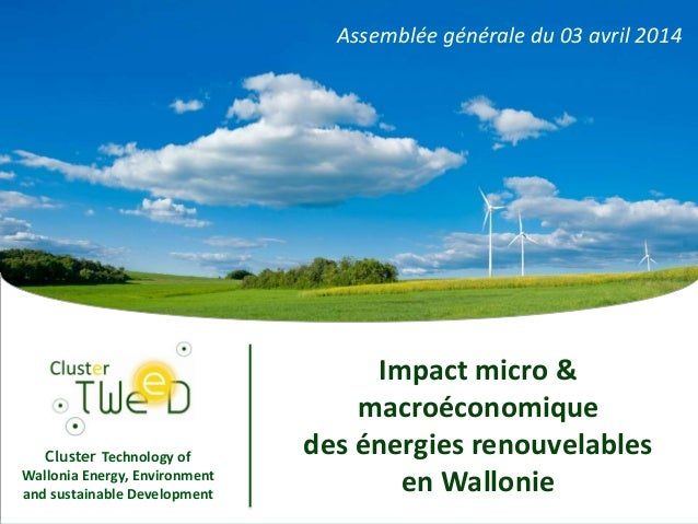 Cluster Technology of Wallonia Energy, Environment and sustainable Development Impact micro & macroéconomique des énergies...