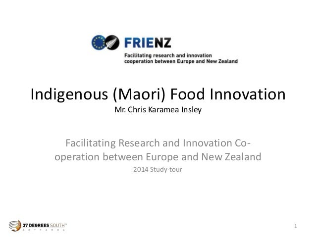 Indigenous (Maori) Food Innovation Mr. Chris Karamea Insley Facilitating Research and Innovation Co- operation between Eur...