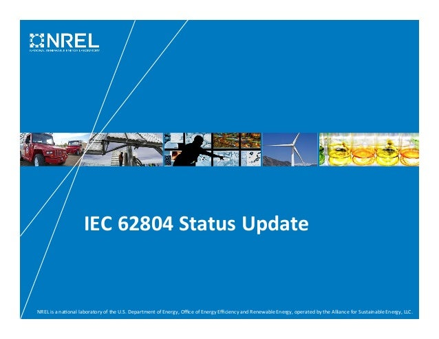 IEC  62804  Status  Update  NREL  is  a  na3onal  laboratory  of  the  U.S.  Department  of  Energy,  Office  of  Energy  ...
