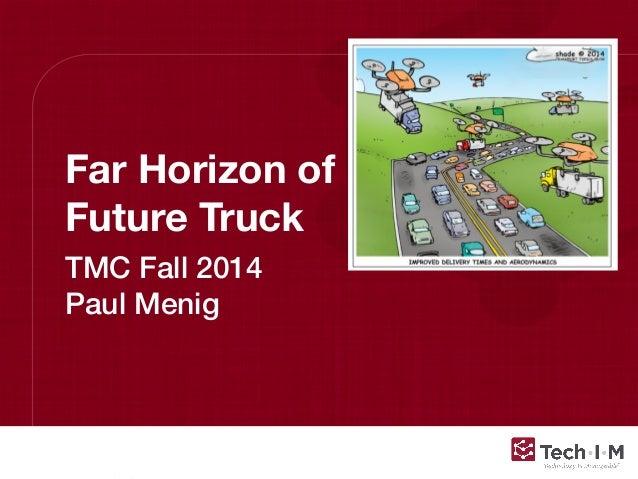 Far Horizon of  Future Truck  TMC Fall 2014  Paul Menig  Confidential and Proprietary, © 2013, Tech-I-M, LLC