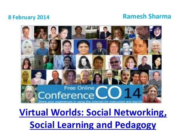 8 February 2014  Ramesh Sharma  Virtual Worlds: Social Networking, Social Learning and Pedagogy