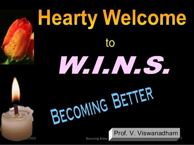 February 14, 2014  Becoming Better  Prof. V. Viswanadham  1