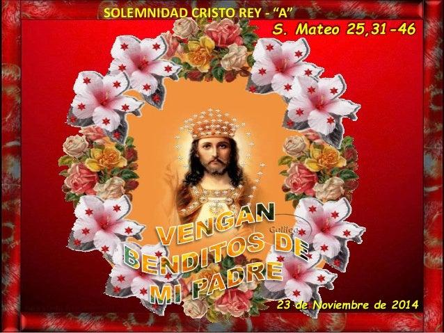 """SOLEMNIDAD CRISTO REY - """"A""""  S. Mateo 25,31-46  23 de Noviembre de 2014"""