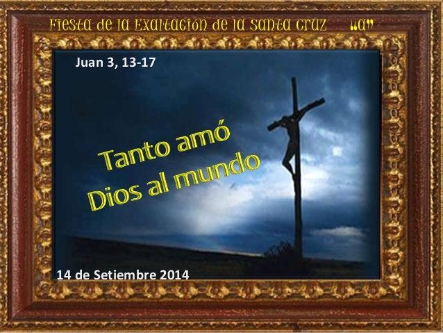 .  Juan 3, 13-17  14 de Setiembre 2014