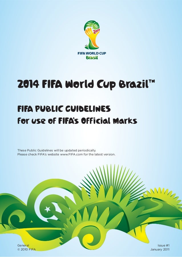 2014 FIFA World Cup Brazil™FIFA PUBLIC GUIDELINESfor use of FIFA's Official MarksGeneral Issue #1© 2010 FIFA January 2011T...