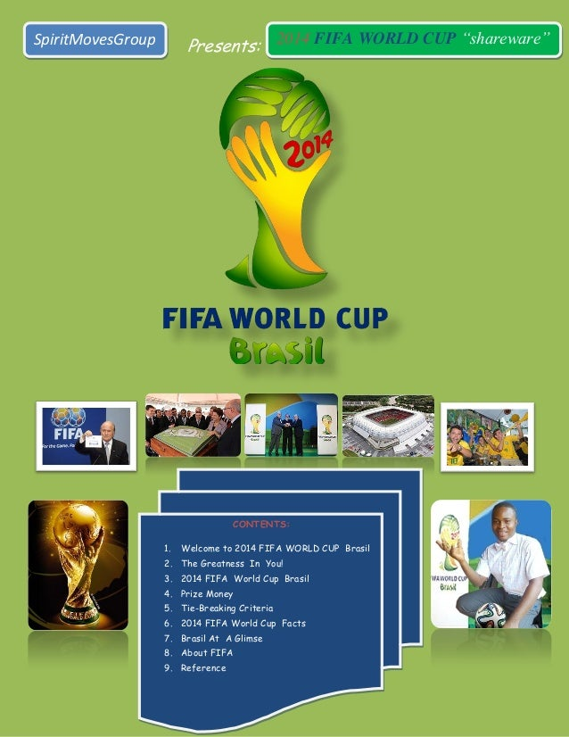 "Presents:SpiritMovesGroup 2014 FIFA WORLD CUP ""shareware"" CONTENTS: 1. Welcome to 2014 FIFA WORLD CUP Brasil 2. The Greatn..."