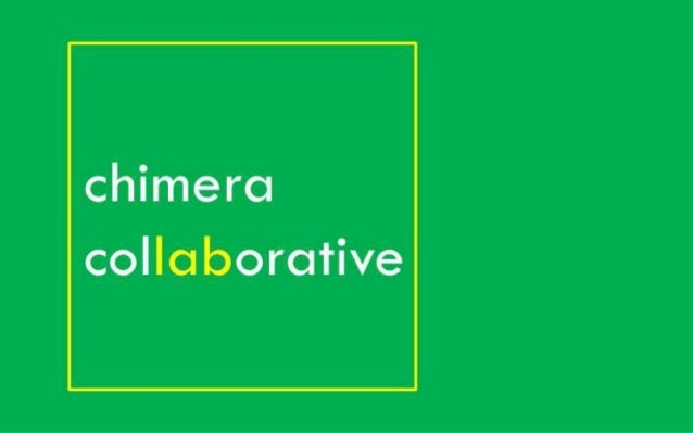 c h i m e r a c o l l a b o r a t i v e Innovative solutions for science + technology collaborative