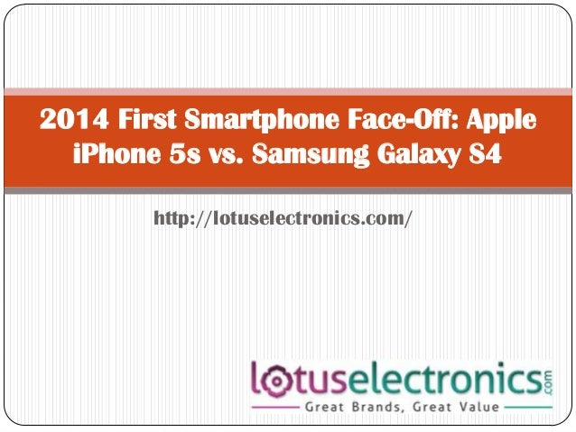 2014 First Smartphone Face-Off: Apple iPhone 5s vs. Samsung Galaxy S4 http://lotuselectronics.com/