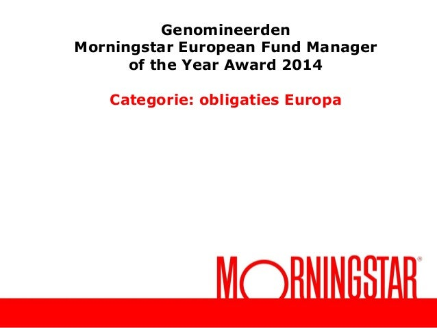 Genomineerden Morningstar European Fund Manager of the Year Award 2014 Categorie: obligaties Europa