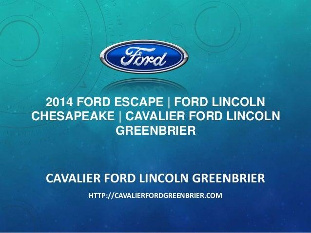 2014 FORD ESCAPE | FORD LINCOLN CHESAPEAKE | CAVALIER FORD LINCOLN GREENBRIER  CAVALIER FORD LINCOLN GREENBRIER HTTP://CAV...
