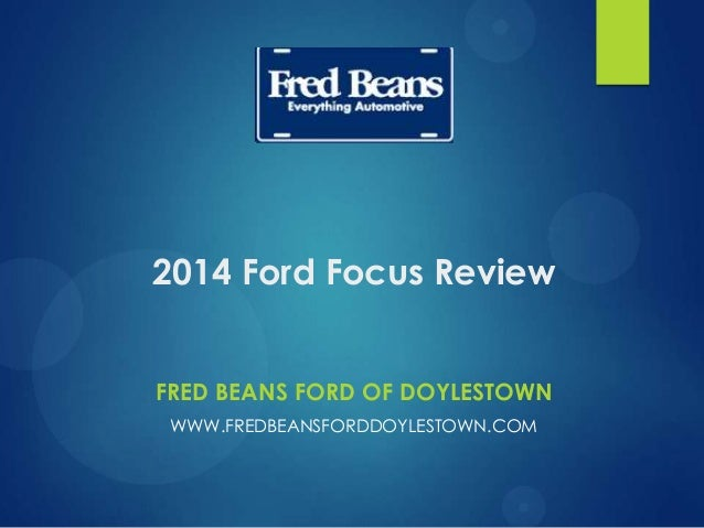 2014 Ford Focus Review FRED BEANS FORD OF DOYLESTOWN WWW.FREDBEANSFORDDOYLESTOWN.COM